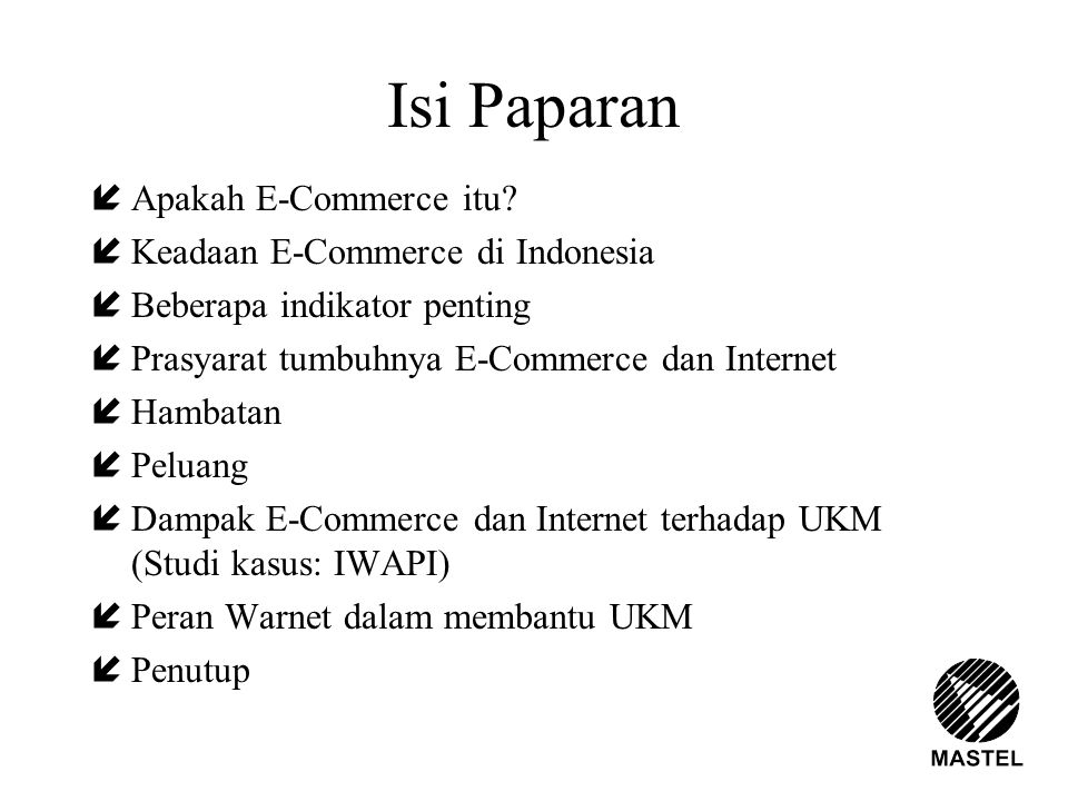 Isi Paparan íApakah E-Commerce itu? íKeadaan E-Commerce di Indonesia íBeberapa indikator penting íPrasyarat tumbuhnya E-Commerce dan Internet íHambata