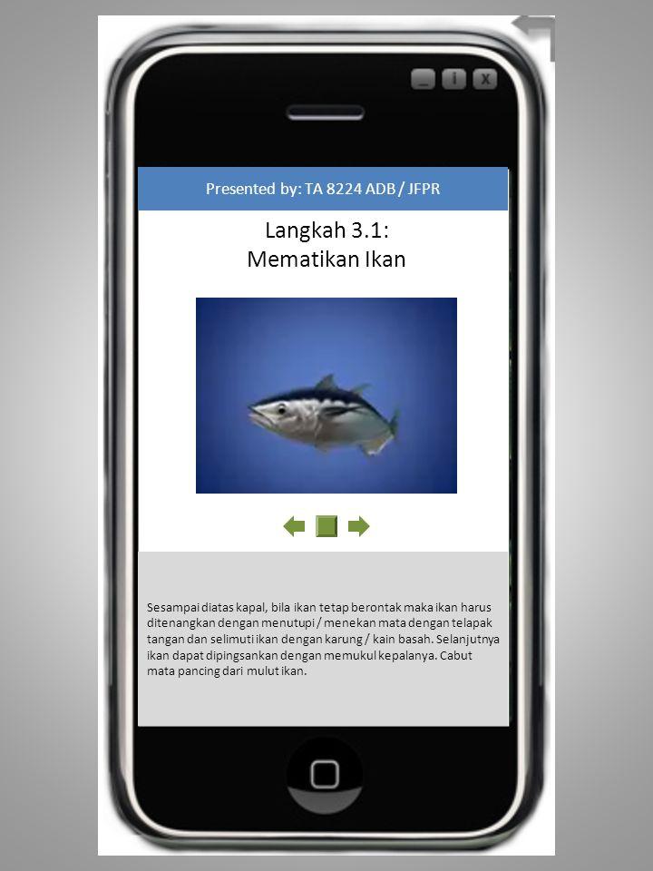 Langkah 3.2: Tusuk Kepala Ikan Presented by: TA 8224 ADB / JFPR Temukan titik lunak di kepala ikan, kemudian tusuk dengan kemiringan 45 derajat, kemudian tekan sampai ke otak ikan untuk merusak otak ikan.