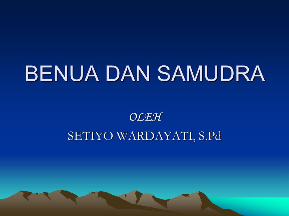 BENUA DAN SAMUDRA OLEH SETIYO WARDAYATI, S.Pd