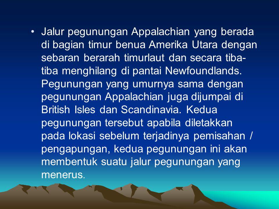 Jalur pegunungan Appalachian yang berada di bagian timur benua Amerika Utara dengan sebaran berarah timurlaut dan secara tiba- tiba menghilang di pant