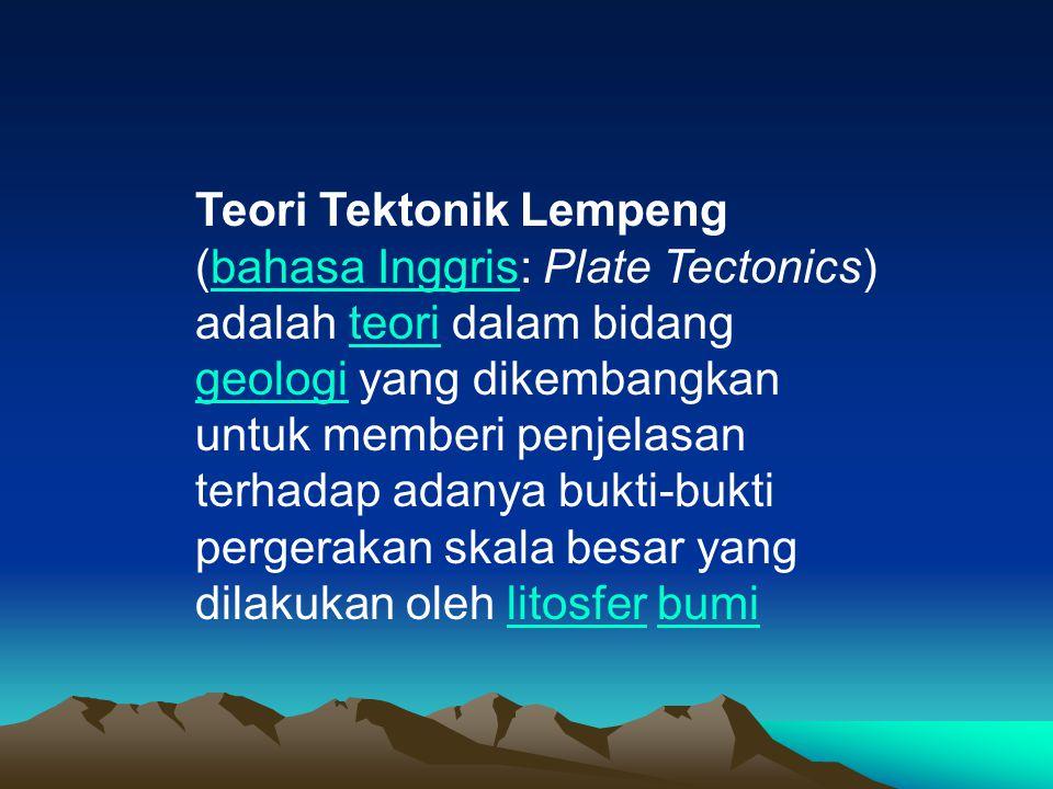 Teori Tektonik Lempeng (bahasa Inggris: Plate Tectonics) adalah teori dalam bidang geologi yang dikembangkan untuk memberi penjelasan terhadap adanya