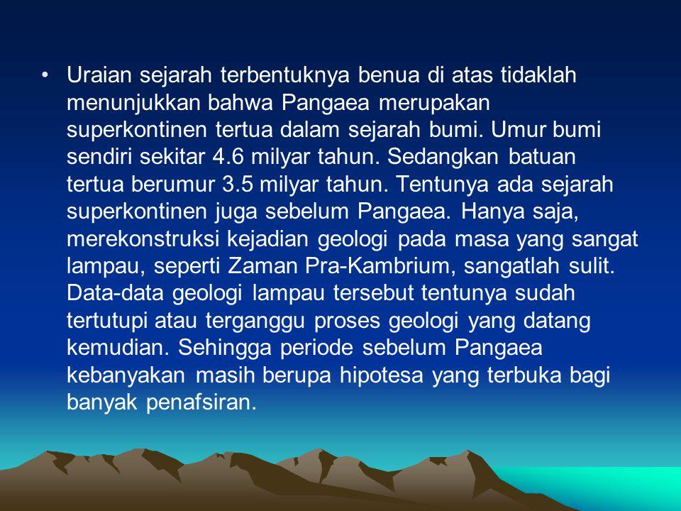 Uraian sejarah terbentuknya benua di atas tidaklah menunjukkan bahwa Pangaea merupakan superkontinen tertua dalam sejarah bumi. Umur bumi sendiri seki