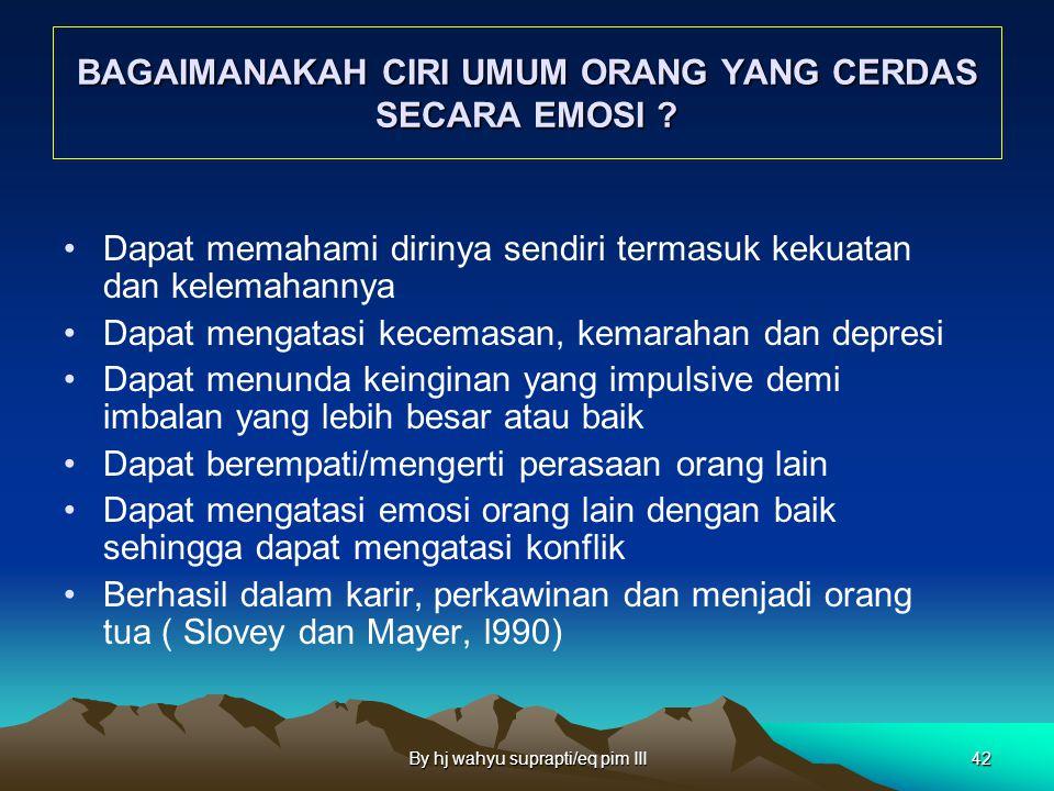 By hj wahyu suprapti/eq pim III41 Kecerdasan Emosional adalah : Kemampuan merasakan, memahami dan secara efektif menerapkan daya serta kepekaan emosi