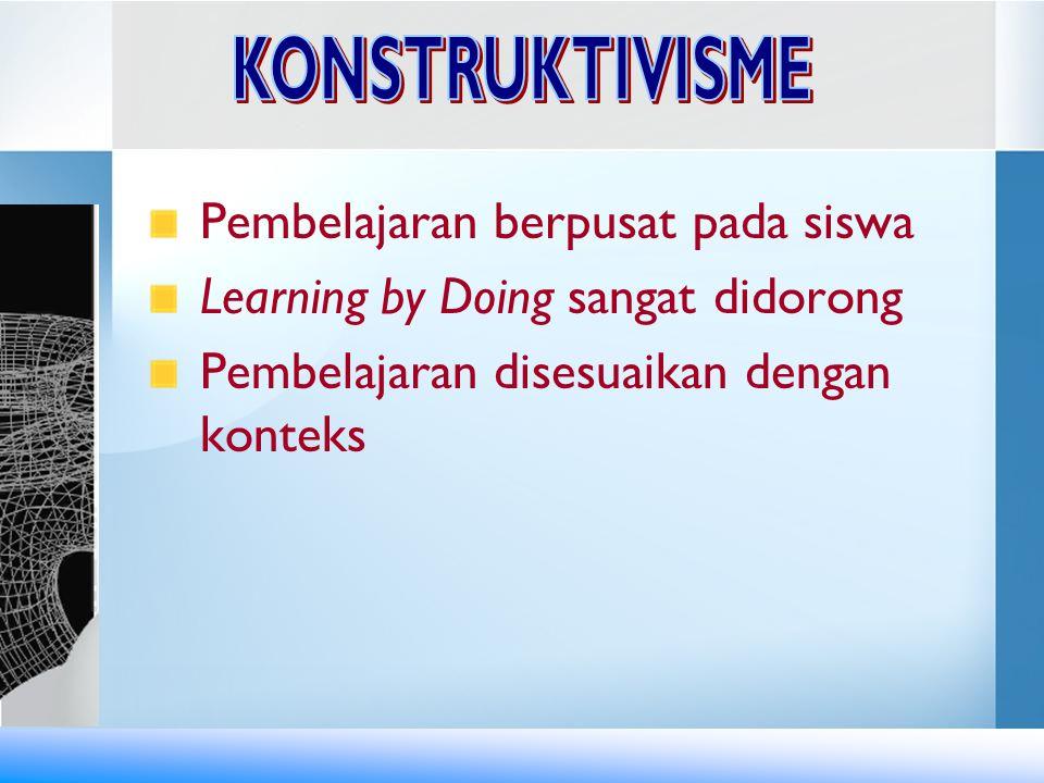 Pembelajaran berpusat pada siswa Learning by Doing sangat didorong Pembelajaran disesuaikan dengan konteks