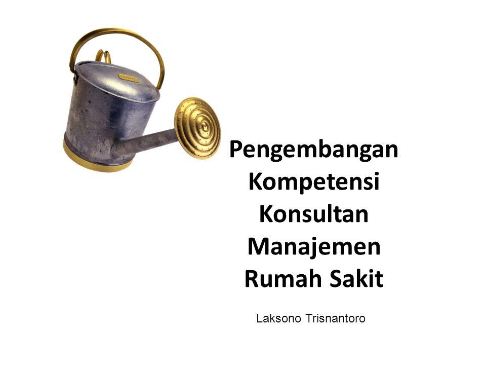 Pengembangan Kompetensi Konsultan Manajemen Rumah Sakit Laksono Trisnantoro