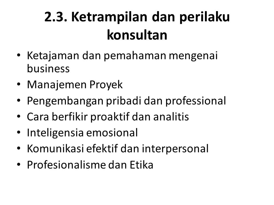 2.3. Ketrampilan dan perilaku konsultan Ketajaman dan pemahaman mengenai business Manajemen Proyek Pengembangan pribadi dan professional Cara berfikir