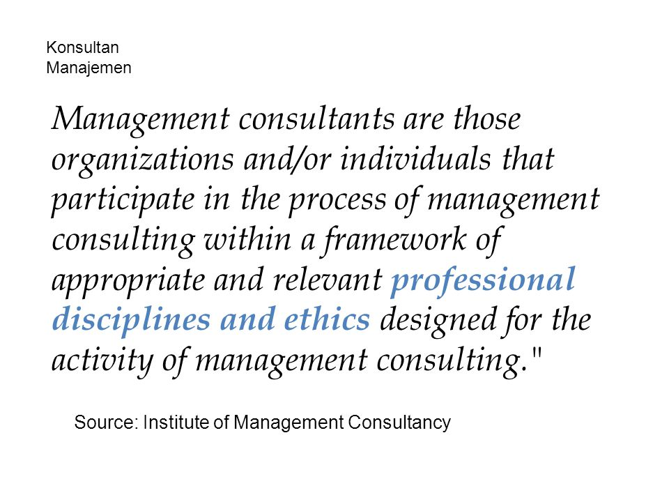 Dalam firma konsultan tersedia berbagai pelaku: - Pemimpin Projek konsultasi - Penopang manajemen proyek, termasuk negosiator - Penasehat konsepsual - Para Analis - Orang yang melakukan pekerjaan detil (termasuk menulis laporan dan hasil).