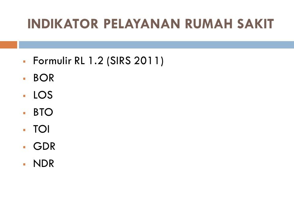 INDIKATOR PELAYANAN RUMAH SAKIT  Formulir RL 1.2 (SIRS 2011)  BOR  LOS  BTO  TOI  GDR  NDR