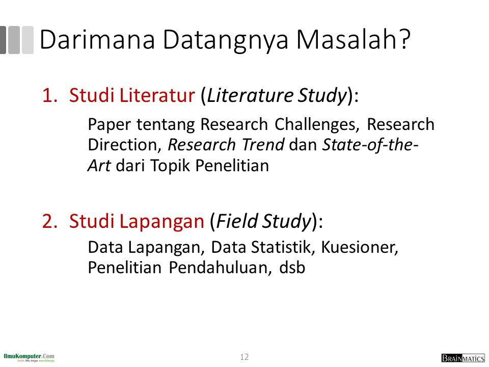 Darimana Datangnya Masalah? 1.Studi Literatur (Literature Study): Paper tentang Research Challenges, Research Direction, Research Trend dan State-of-t