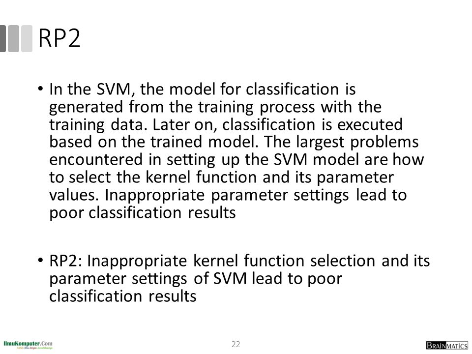 RP2 In the SVM, the model for classification is generated from the training process with the training data. Later on, classification is executed based