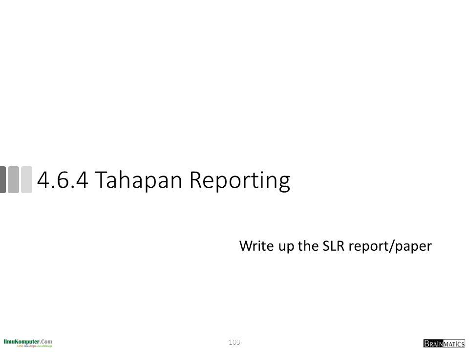 4.6.4 Tahapan Reporting Write up the SLR report/paper 103