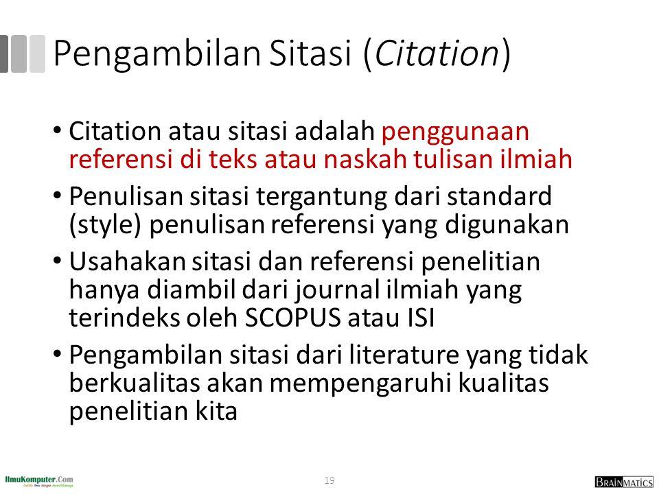 Pengambilan Sitasi (Citation) Citation atau sitasi adalah penggunaan referensi di teks atau naskah tulisan ilmiah Penulisan sitasi tergantung dari sta