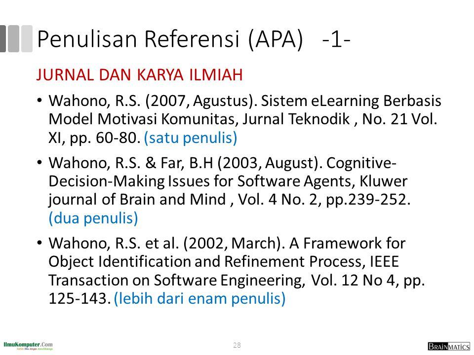 Penulisan Referensi (APA) -1- JURNAL DAN KARYA ILMIAH Wahono, R.S. (2007, Agustus). Sistem eLearning Berbasis Model Motivasi Komunitas, Jurnal Teknodi