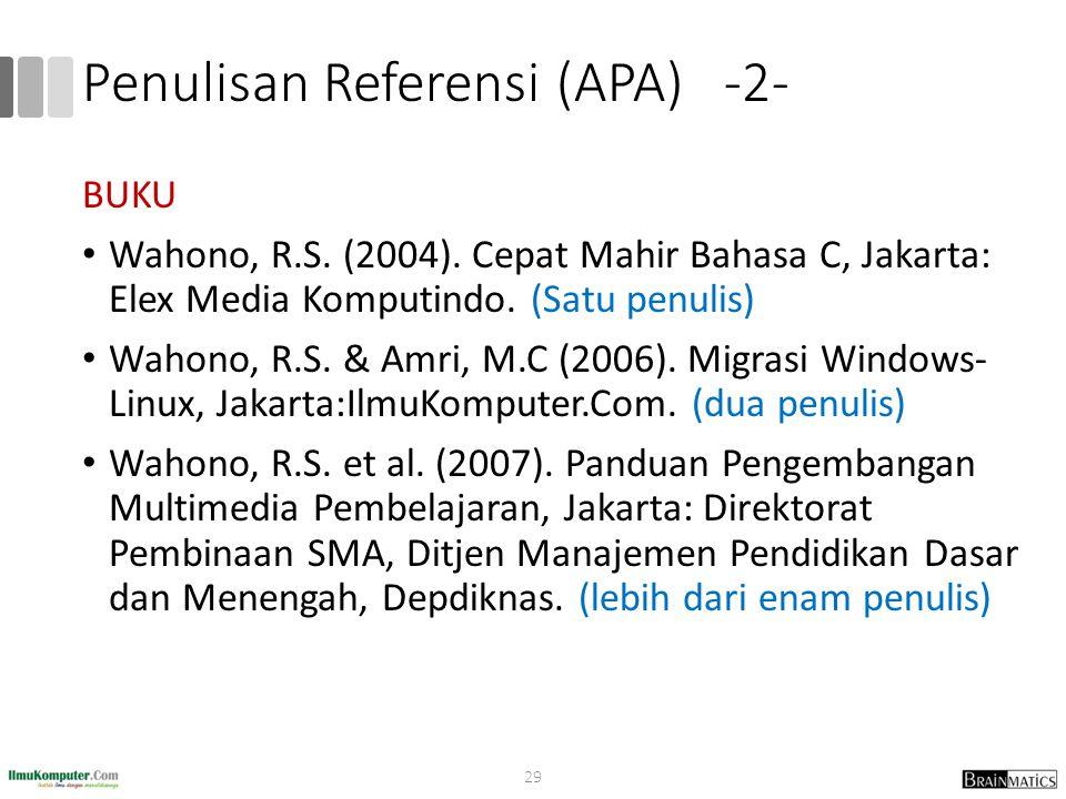 Penulisan Referensi (APA) -2- BUKU Wahono, R.S. (2004). Cepat Mahir Bahasa C, Jakarta: Elex Media Komputindo. (Satu penulis) Wahono, R.S. & Amri, M.C