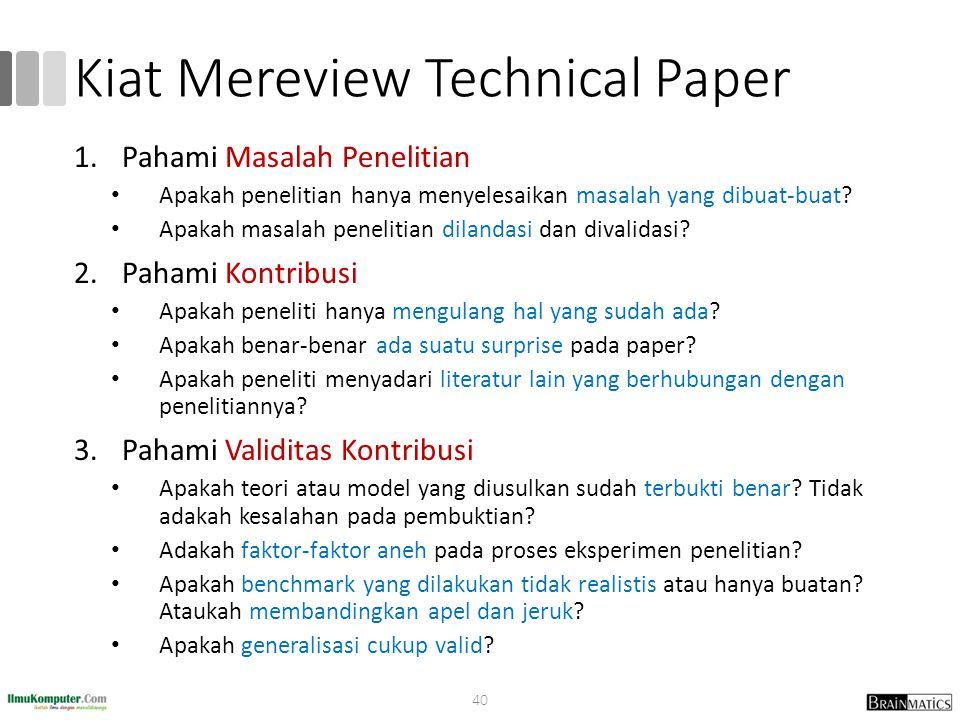 Kiat Mereview Technical Paper 1.Pahami Masalah Penelitian Apakah penelitian hanya menyelesaikan masalah yang dibuat-buat? Apakah masalah penelitian di