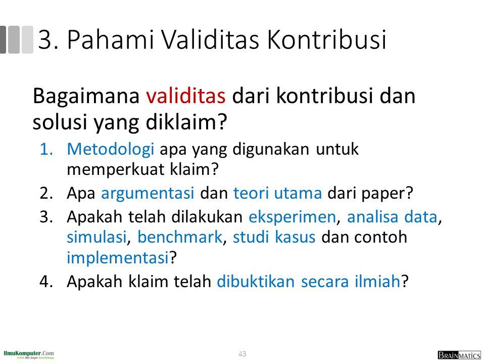 3.Pahami Validitas Kontribusi Bagaimana validitas dari kontribusi dan solusi yang diklaim.
