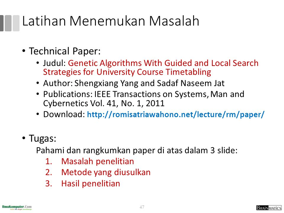 Latihan Menemukan Masalah Technical Paper: Judul: Genetic Algorithms With Guided and Local Search Strategies for University Course Timetabling Author: