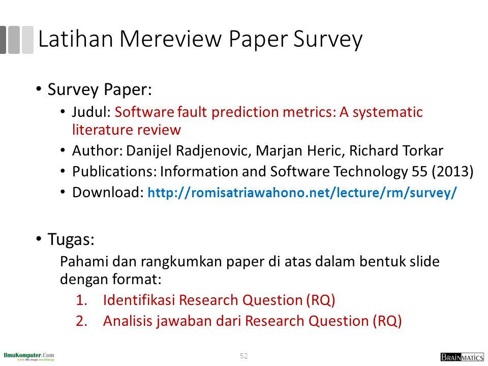 Latihan Mereview Paper Survey Survey Paper: Judul: Software fault prediction metrics: A systematic literature review Author: Danijel Radjenovic, Marja