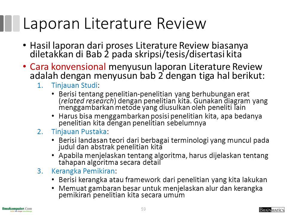 Laporan Literature Review Hasil laporan dari proses Literature Review biasanya diletakkan di Bab 2 pada skripsi/tesis/disertasi kita Cara konvensional