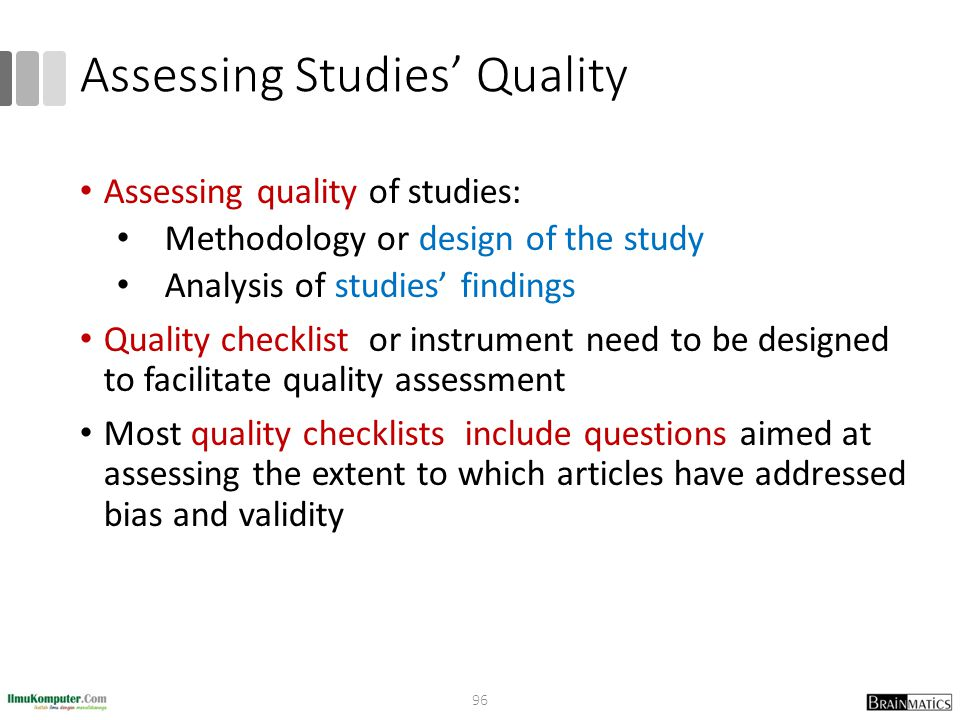 Assessing Studies' Quality Assessing quality of studies: Methodology or design of the study Analysis of studies' findings Quality checklist or instrum
