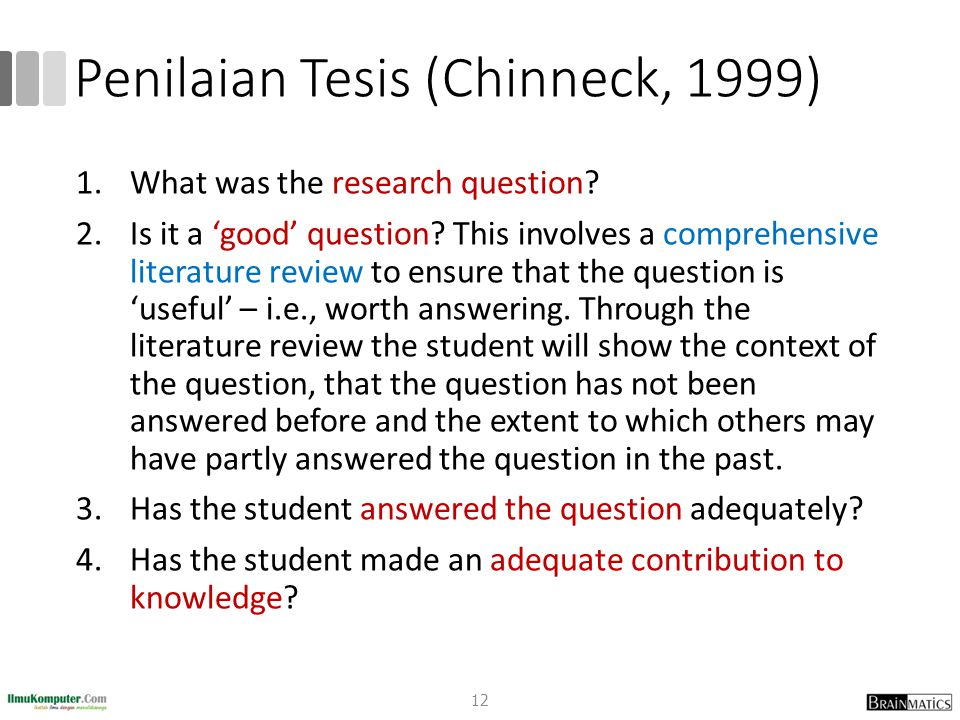 Penilaian Tesis (Chinneck, 1999) 1.What was the research question? 2.Is it a 'good' question? This involves a comprehensive literature review to ensur