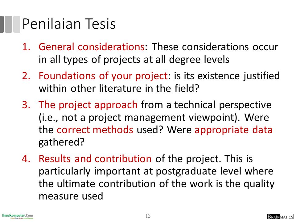 Penilaian Tesis 1.General considerations: These considerations occur in all types of projects at all degree levels 2.Foundations of your project: is its existence justified within other literature in the field.