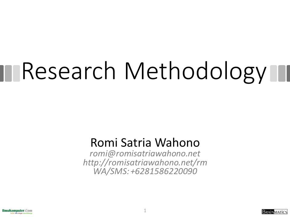 Research Methodology Romi Satria Wahono romi@romisatriawahono.net http://romisatriawahono.net/rm WA/SMS: +6281586220090 1