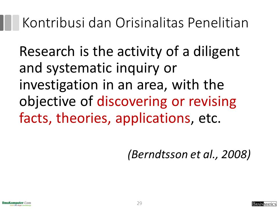 Kontribusi dan Orisinalitas Penelitian Research is the activity of a diligent and systematic inquiry or investigation in an area, with the objective o