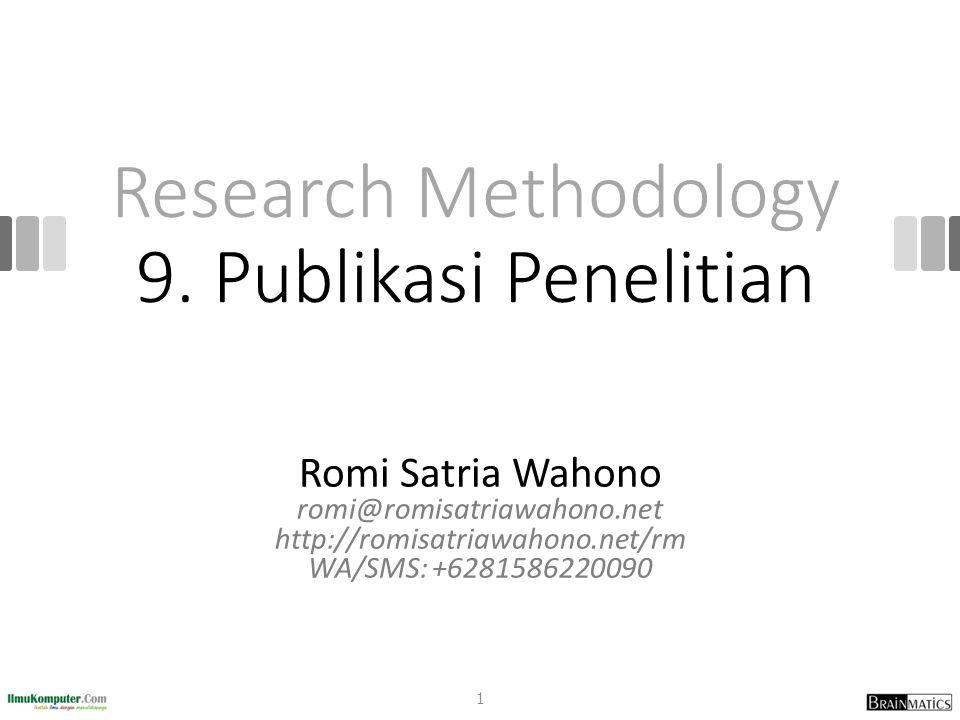 Research Methodology 9. Publikasi Penelitian Romi Satria Wahono romi@romisatriawahono.net http://romisatriawahono.net/rm WA/SMS: +6281586220090 1