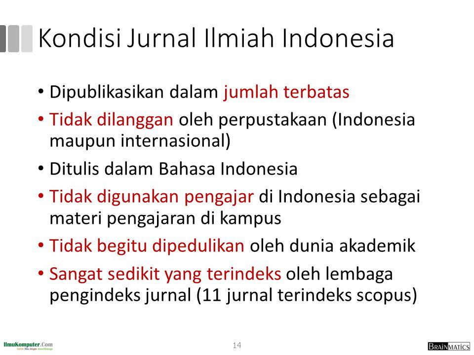 Kondisi Jurnal Ilmiah Indonesia Dipublikasikan dalam jumlah terbatas Tidak dilanggan oleh perpustakaan (Indonesia maupun internasional) Ditulis dalam