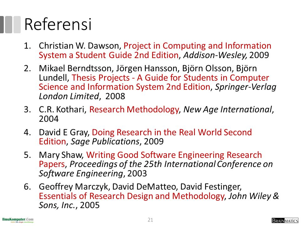 Referensi 1.Christian W. Dawson, Project in Computing and Information System a Student Guide 2nd Edition, Addison-Wesley, 2009 2.Mikael Berndtsson, Jö