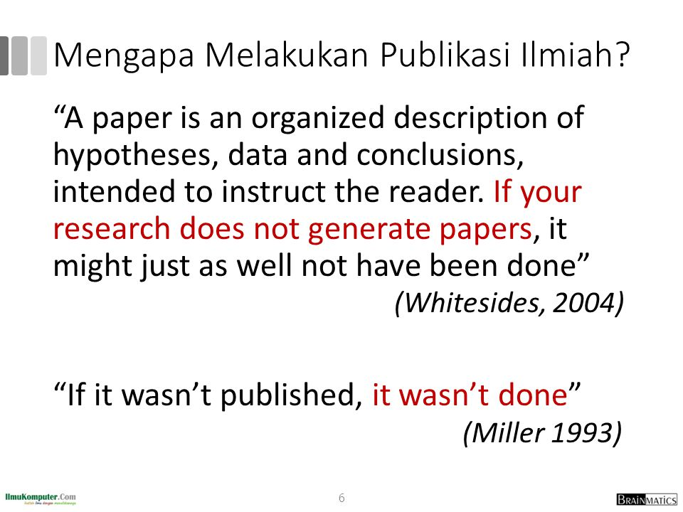 "Mengapa Melakukan Publikasi Ilmiah? ""A paper is an organized description of hypotheses, data and conclusions, intended to instruct the reader. If your"