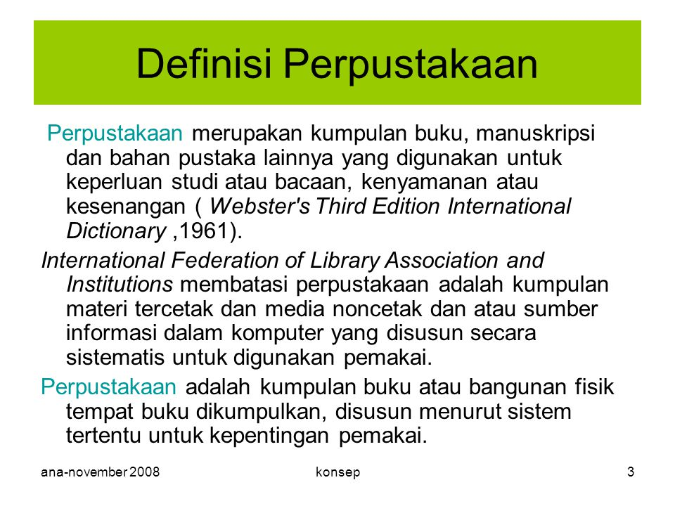 ana-november 2008konsep4 Definisi-definisi Pustakawan adalah orang yang bekerja di perpustakaan dan memiliki pendidikan perpustakaan (minimal D2 dalam bidang Ilmu Perpustakaan).