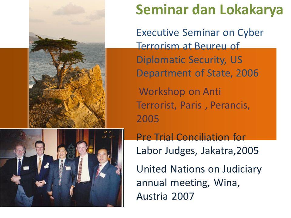 Seminar dan Lokakarya Executive Seminar on Cyber Terrorism at Beureu of Diplomatic Security, US Department of State, 2006 Workshop on Anti Terrorist,