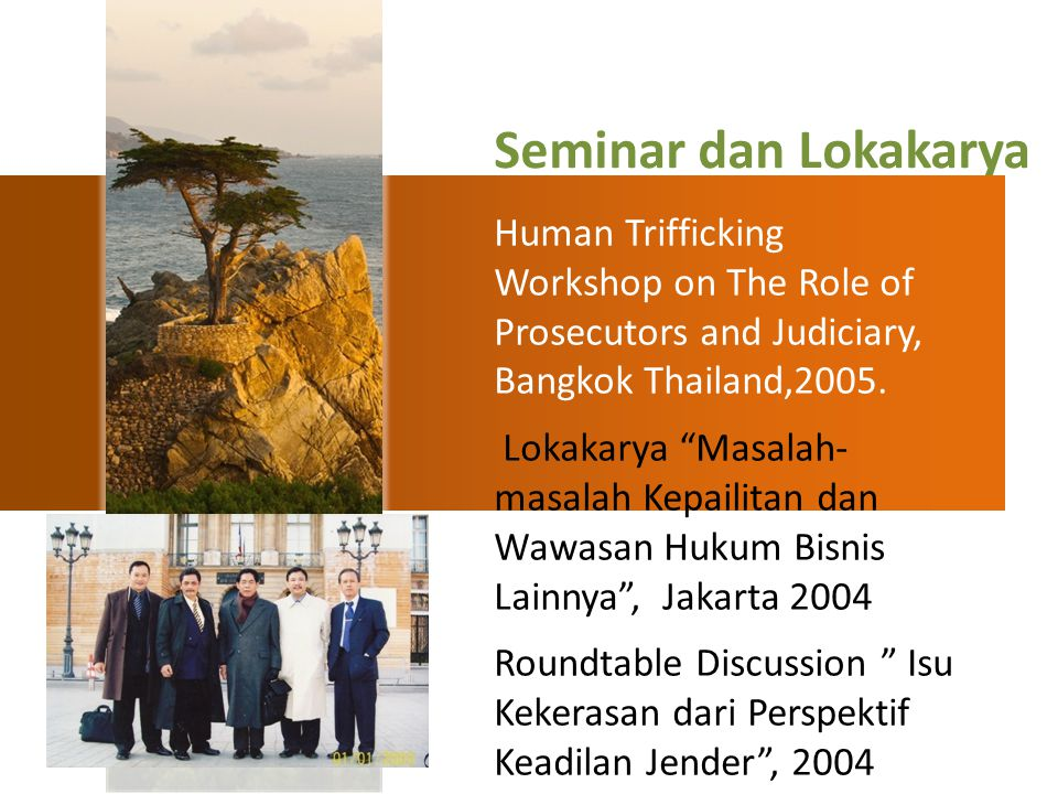 "Human Trifficking Workshop on The Role of Prosecutors and Judiciary, Bangkok Thailand,2005. Lokakarya ""Masalah- masalah Kepailitan dan Wawasan Hukum B"