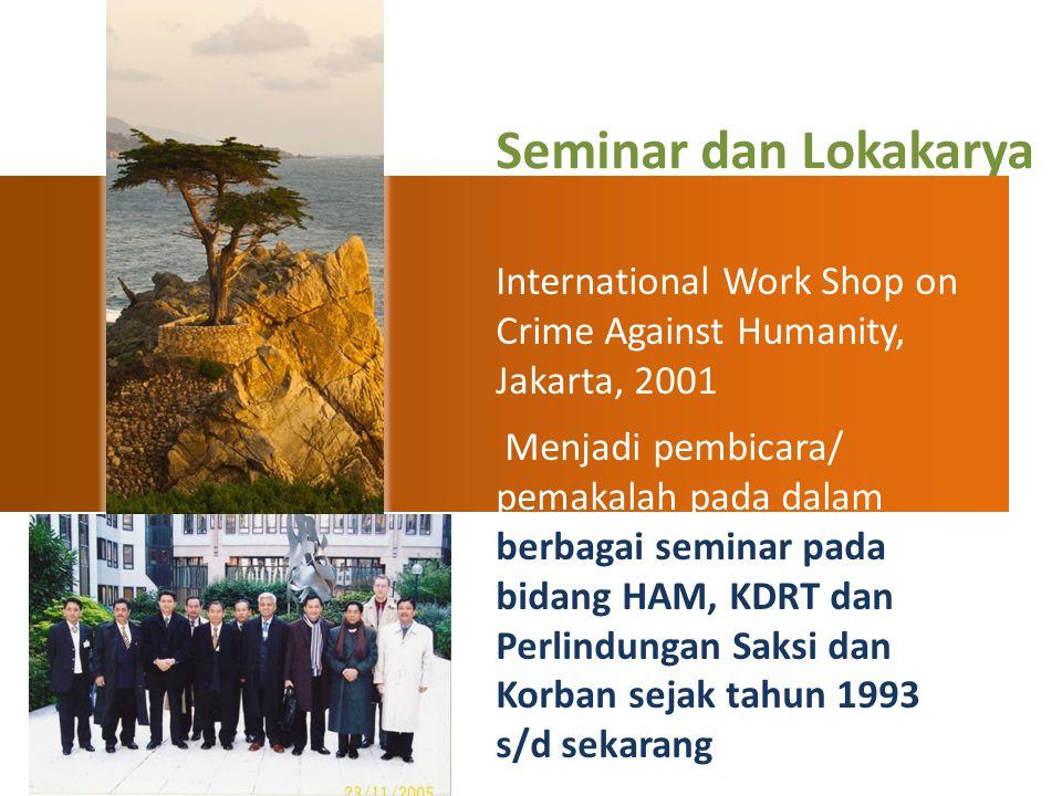 International Work Shop on Crime Against Humanity, Jakarta, 2001 Menjadi pembicara/ pemakalah pada dalam berbagai seminar pada bidang HAM, KDRT dan Pe