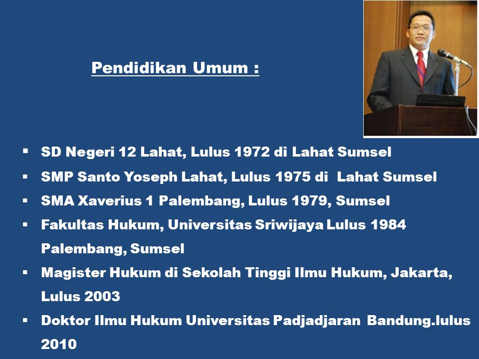 Pendidikan Umum :  SD Negeri 12 Lahat, Lulus 1972 di Lahat Sumsel  SMP Santo Yoseph Lahat, Lulus 1975 di Lahat Sumsel  SMA Xaverius 1 Palembang, Lu