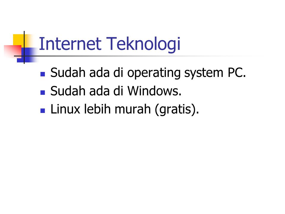 Internet Teknologi Sudah ada di operating system PC.