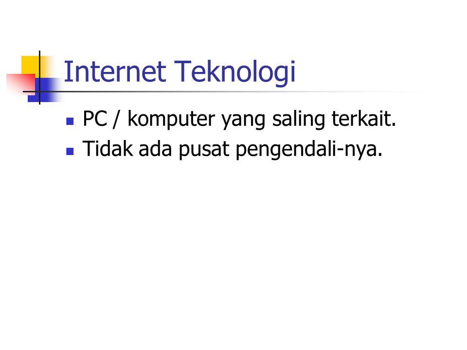 Internet Teknologi PC / komputer yang saling terkait. Tidak ada pusat pengendali-nya.