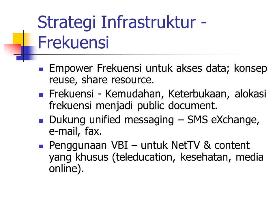 Strategi Infrastruktur - Frekuensi Empower Frekuensi untuk akses data; konsep reuse, share resource.