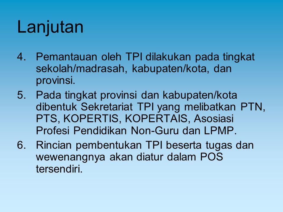 Lanjutan 4.Pemantauan oleh TPI dilakukan pada tingkat sekolah/madrasah, kabupaten/kota, dan provinsi. 5.Pada tingkat provinsi dan kabupaten/kota diben