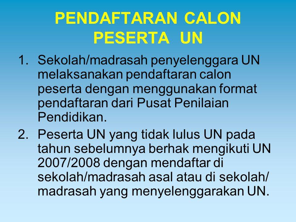 PENDAFTARAN CALON PESERTA UN 1.Sekolah/madrasah penyelenggara UN melaksanakan pendaftaran calon peserta dengan menggunakan format pendaftaran dari Pus