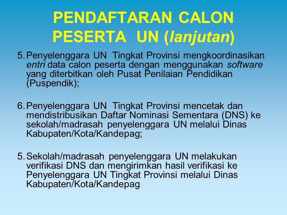 PENDAFTARAN CALON PESERTA UN (lanjutan) 5.Penyelenggara UN Tingkat Provinsi mengkoordinasikan entri data calon peserta dengan menggunakan software yan