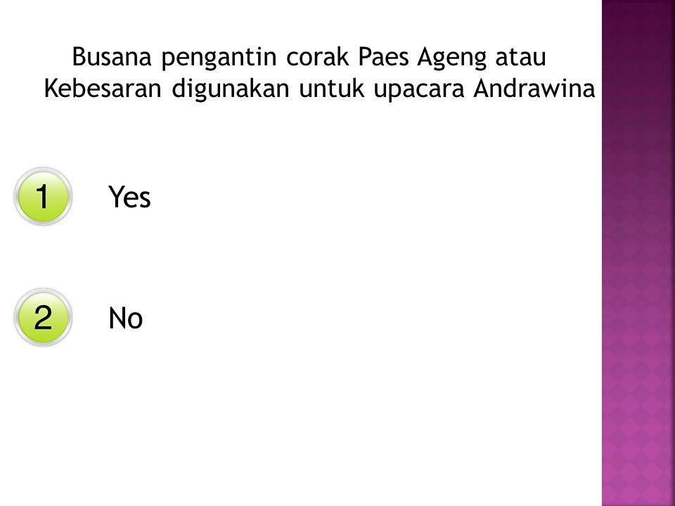 Yes No Busana pengantin corak Paes Ageng atau Kebesaran digunakan untuk upacara Andrawina