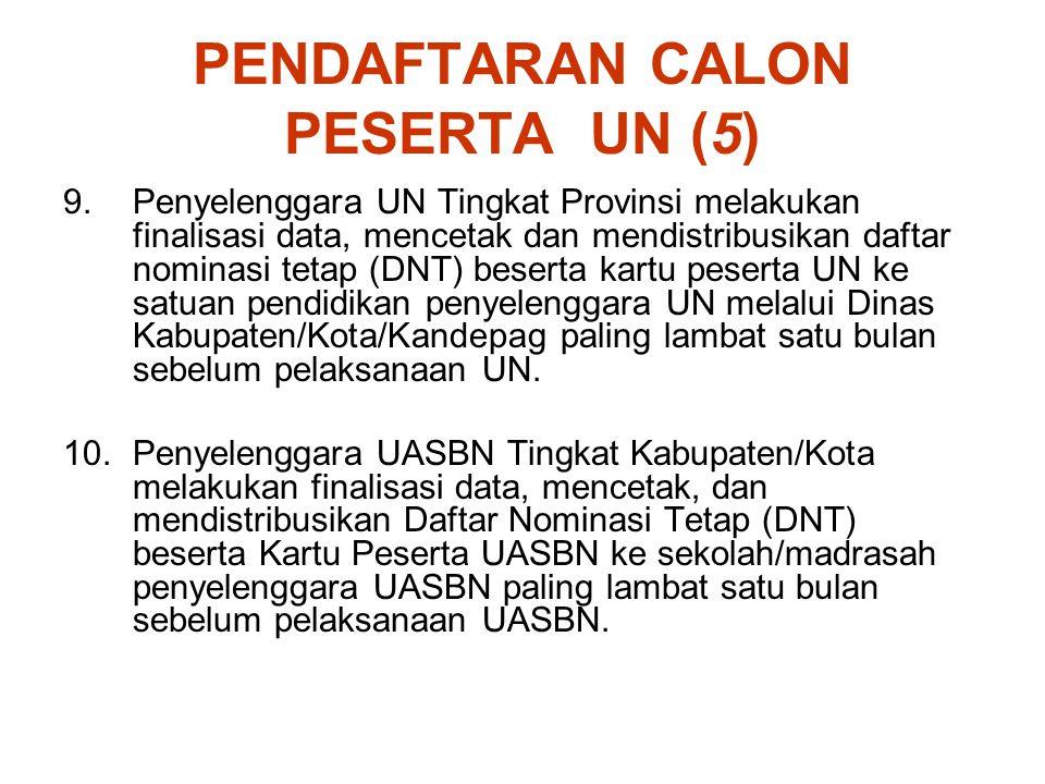PENDAFTARAN CALON PESERTA UN (5) 9.Penyelenggara UN Tingkat Provinsi melakukan finalisasi data, mencetak dan mendistribusikan daftar nominasi tetap (D