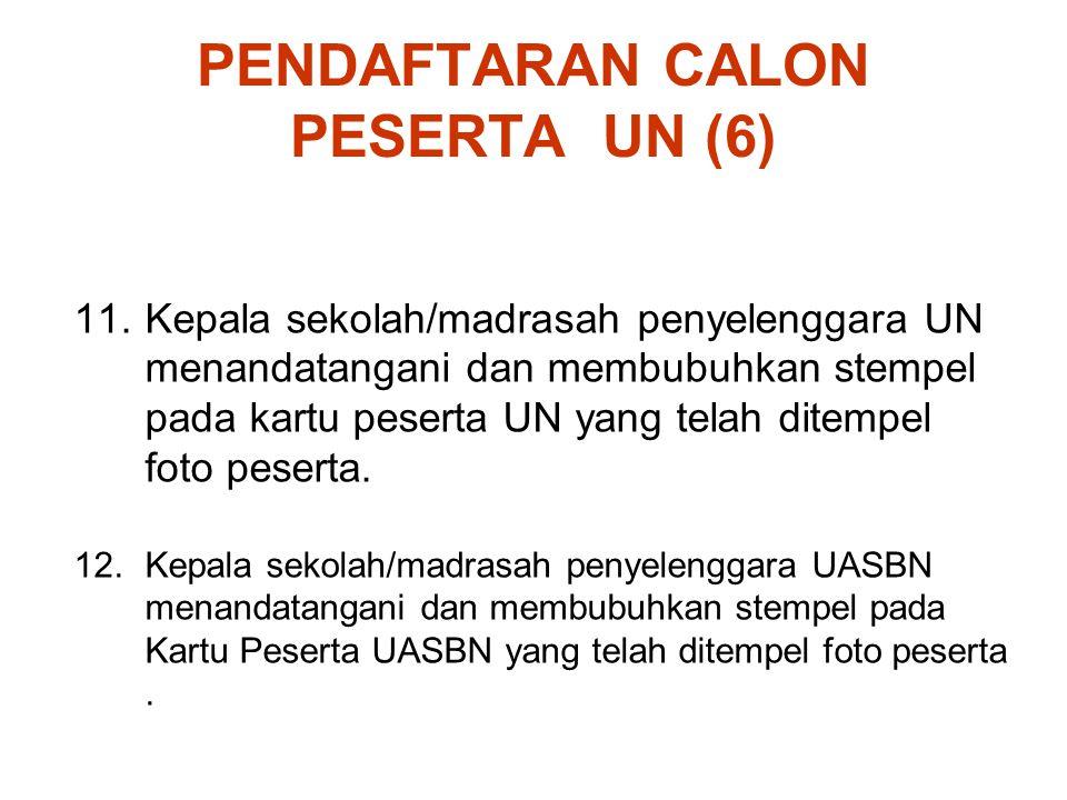 PENDAFTARAN CALON PESERTA UN (6) 11.Kepala sekolah/madrasah penyelenggara UN menandatangani dan membubuhkan stempel pada kartu peserta UN yang telah d