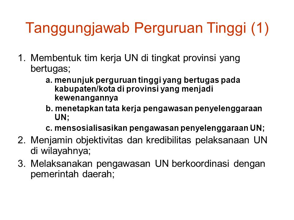 Tanggungjawab Perguruan Tinggi (1) 1.Membentuk tim kerja UN di tingkat provinsi yang bertugas; a. menunjuk perguruan tinggi yang bertugas pada kabupat