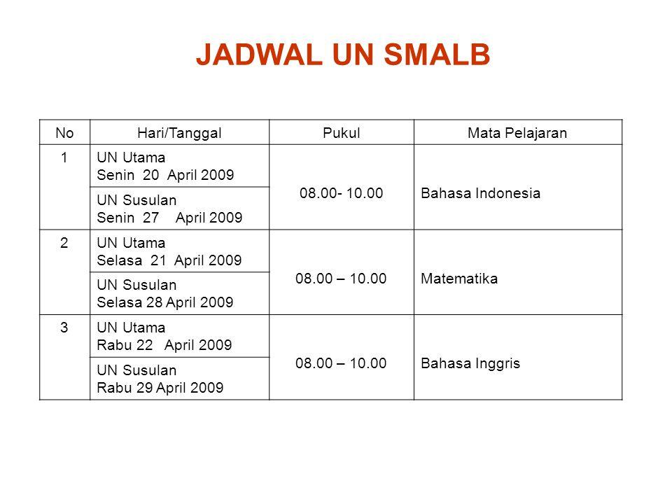 JADWAL UN SMALB NoHari/TanggalPukulMata Pelajaran 1UN Utama Senin 20 April 2009 08.00- 10.00Bahasa Indonesia UN Susulan Senin 27 April 2009 2UN Utama