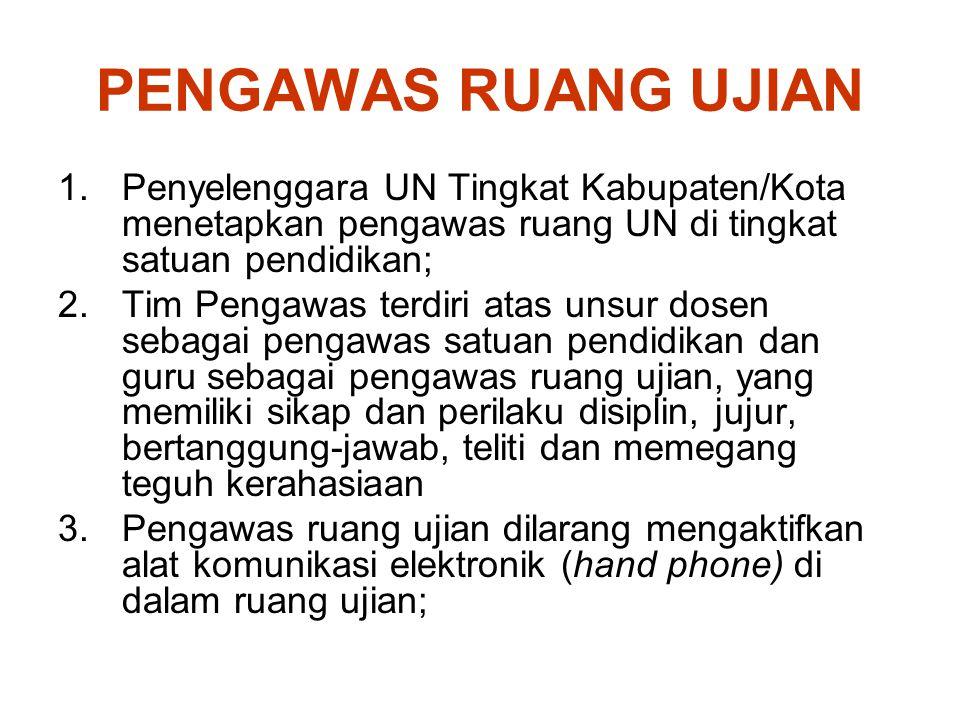 PENGAWAS RUANG UJIAN 1.Penyelenggara UN Tingkat Kabupaten/Kota menetapkan pengawas ruang UN di tingkat satuan pendidikan; 2.Tim Pengawas terdiri atas