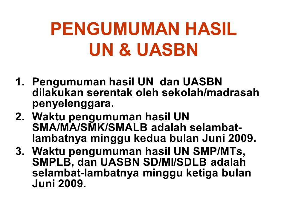PENGUMUMAN HASIL UN & UASBN 1.Pengumuman hasil UN dan UASBN dilakukan serentak oleh sekolah/madrasah penyelenggara. 2.Waktu pengumuman hasil UN SMA/MA